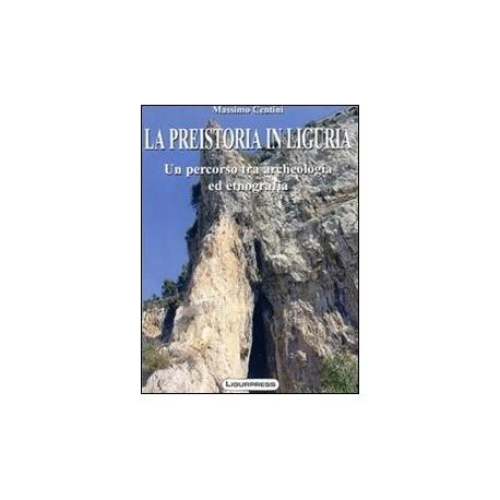 La preistoria in Liguria Un percorso tra archeologia ed etnografia