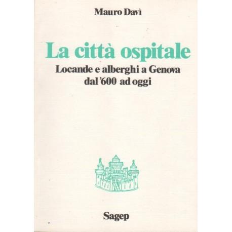 La città ospitale Locande e alberghi a Genova dal 600 ad oggi
