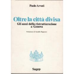Oltre la citta divisa Gli anni della ritrutturazione a Genova