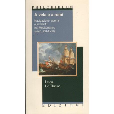 A vela e a remi Navigazione guerra e schiavitu nel Mediterraneo secc xvi xvii