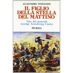 Il figlio della stella del mattino Vta del generale George Armstrong Custer